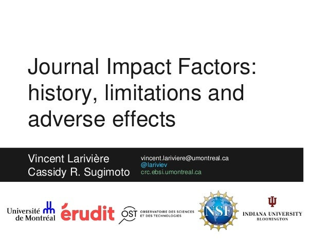 Journal Impact Factors: history, limitations and adverse effects Vincent Larivière Cassidy R. Sugimoto vincent.lariviere@u...