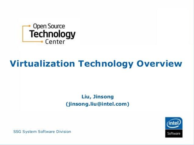 SSG System Software Division Virtualization Technology Overview Liu, Jinsong (jinsong.liu@intel.com)