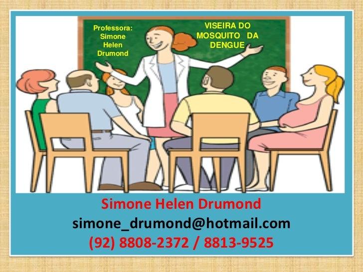 Professora:    VISEIRA DO    Simone      MOSQUITO DA     Helen        DENGUE   Drumond    Simone Helen Drumondsimone_drumo...