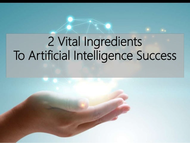 2 Vital Ingredients To Artificial Intelligence Success