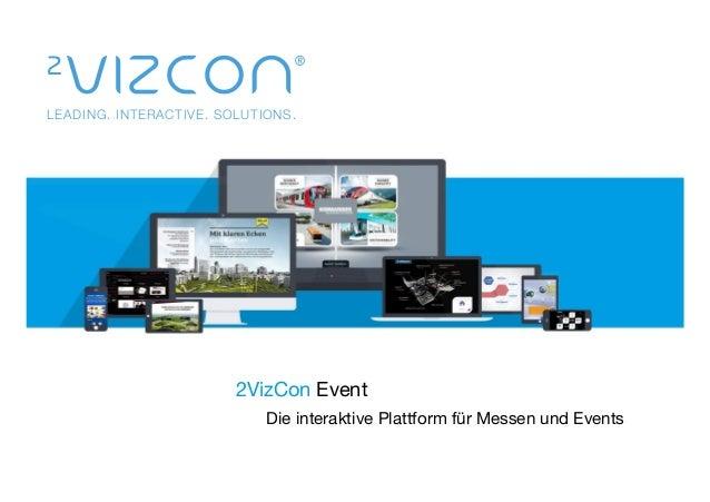 LEADING. INTERACTIVE. SOLUTIONS. 2VizCon Event  Die interaktive Plattform für Messen und Events