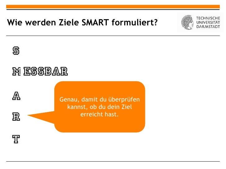 Wie werden Ziele SMART formuliert?           Genau, damit du überprüfen             kannst, ob du dein Ziel               ...