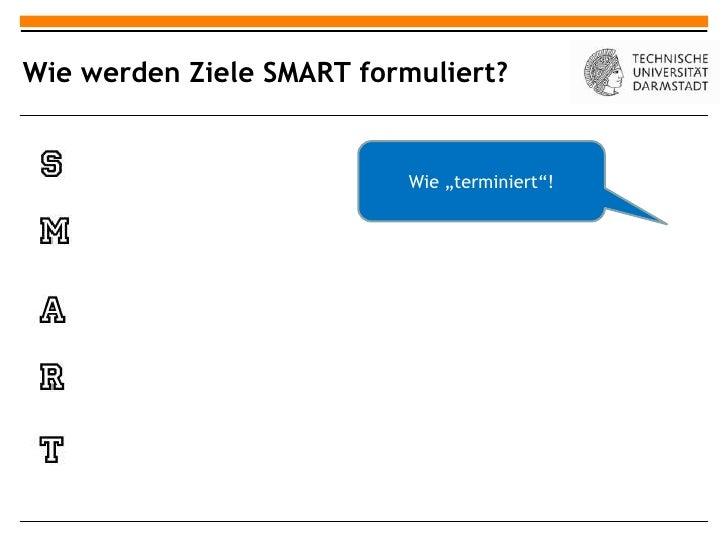 "Wie werden Ziele SMART formuliert?                           Wie ""terminiert""!"