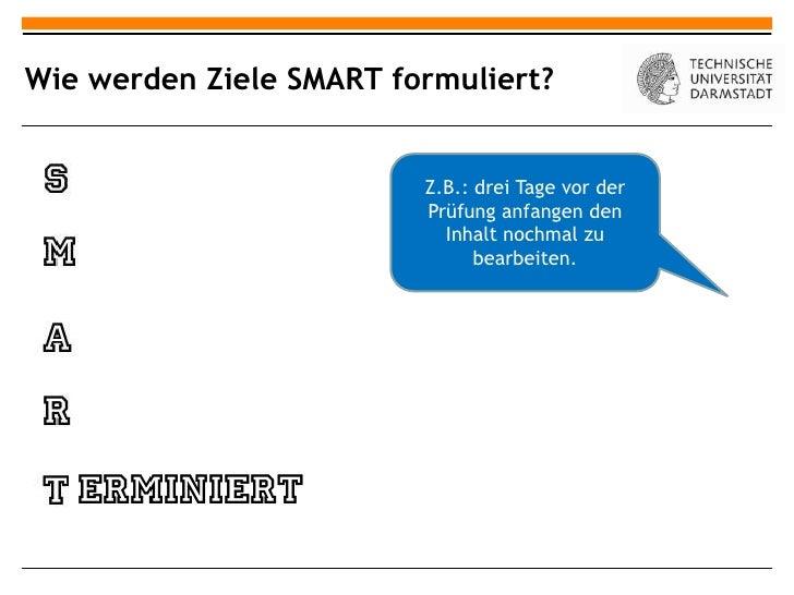 Wie werden Ziele SMART formuliert?                         Z.B.: drei Tage vor der                         Prüfung anfange...