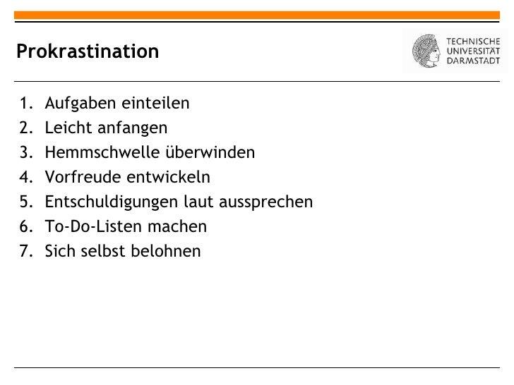 Prokrastination1.   Aufgaben einteilen2.   Leicht anfangen3.   Hemmschwelle überwinden4.   Vorfreude entwickeln5.   Entsch...