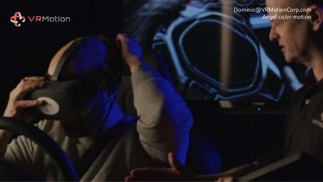 Dominic@VRMotionCorp.com Angel.co/vr-motion