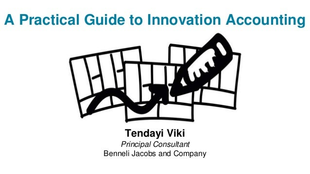 A Practical Guide to Innovation Accounting Tendayi Viki Principal Consultant Benneli Jacobs and Company