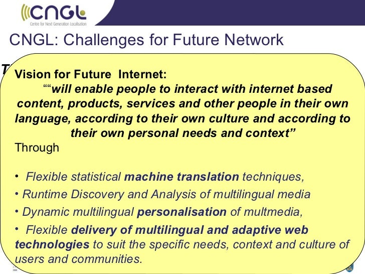 CNGL: Challenges for Future Network  Prof. Vincent Wade, Deputy Director, CNGL, TCD <ul><li>Vision for Future  Internet:  ...