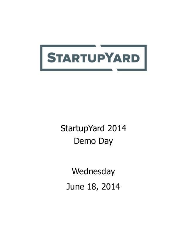 StartupYard 2014 Demo Day ! Wednesday June 18, 2014       www.startupyard.com  @startupyard ! facebook.com/StartupYard