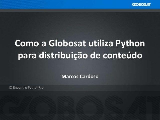 DEFINIÇÃO DE PÚBLICO-ALVO IX Encontro PythonRio Como a Globosat utiliza Python para distribuição de conteúdo Marcos Cardoso
