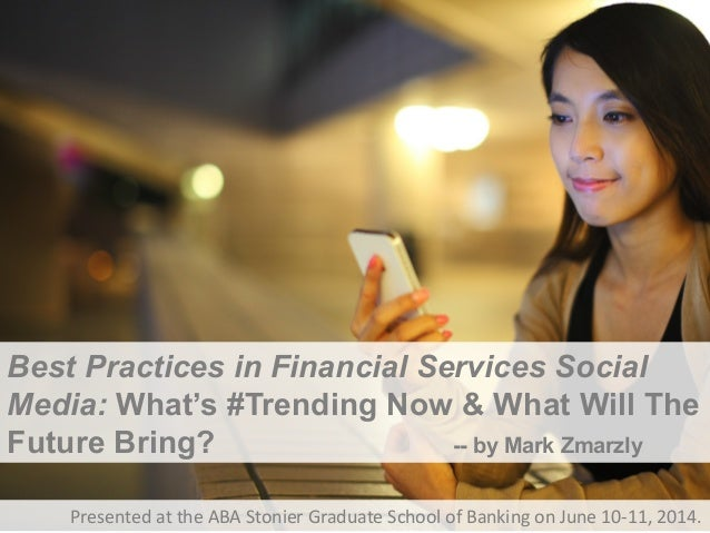 Best Practices in Financial Services Social Media: What's #Trending Now & What Will The Future Bring? -- by Mark Zmarzly P...