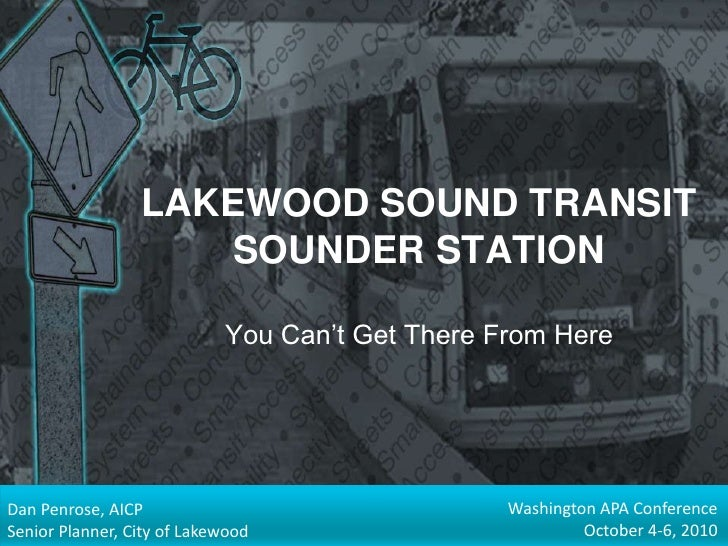 LAKEWOOD SOUND TRANSIT SOUNDER STATIONYou Can't Get There From Here<br />Washington APA Conference<br />October 4-6, 2010<...