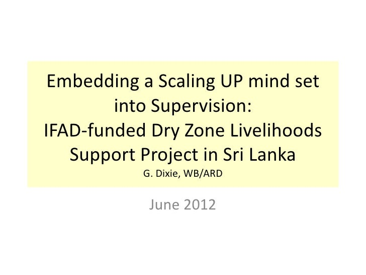 Embedding a Scaling UP mind set        into Supervision:IFAD-funded Dry Zone Livelihoods   Support Project in Sri Lanka   ...