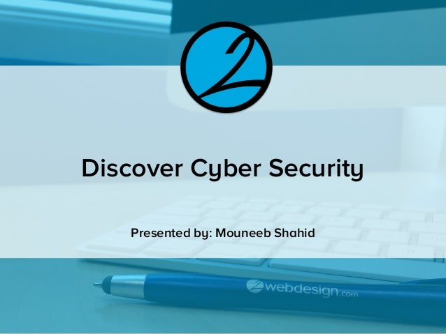 Discover Cyber Security Presented by: Mouneeb Shahid
