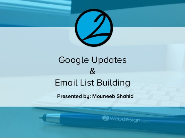 Google Updates & Email List Building Presented by: Mouneeb Shahid
