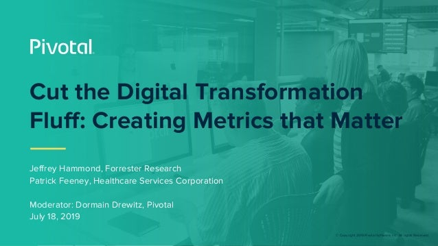 © Copyright 2019 Pivotal Software, Inc. All rights Reserved. Cut the Digital Transformation Fluff: Creating Metrics that M...