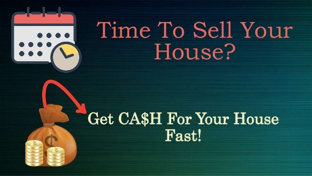 Get CA$H For Your House Fast! Time To Sell Your House?
