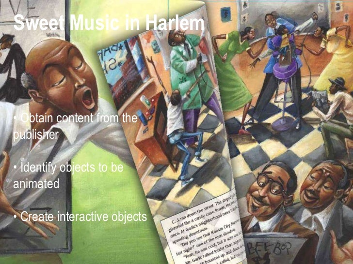 Sweet Music in Harlem• Obtain content from thepublisher• Identify objects to beanimated• Create interactive objects