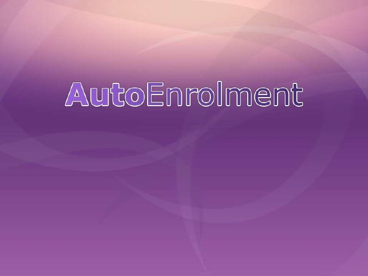 What is auto-enrolment?  The compulsory inclusion of all employees in a pension scheme with contributions also from the em...