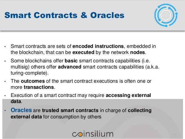 Smart Contracts & Oracles • Smart contracts are sets of encoded instructions, embedded in the blockchain, that can be exec...