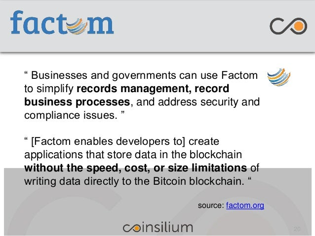 """"""" Businesses and governments can use Factom to simplify records management, record business processes, and address securit..."""