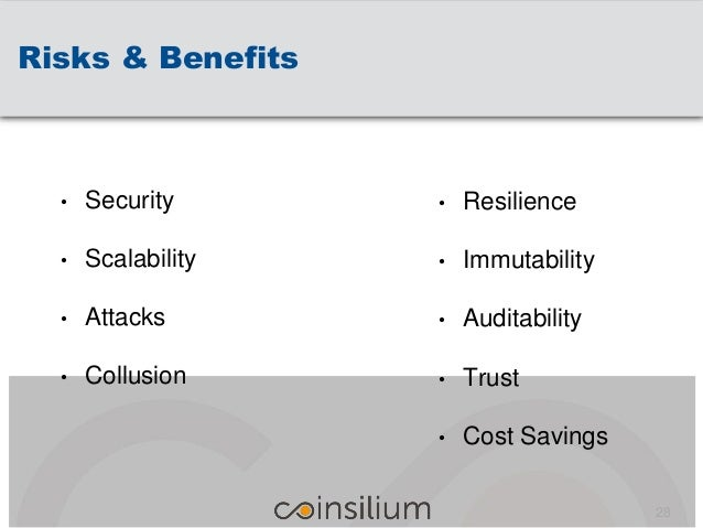 Risks & Benefits • Resilience • Immutability • Auditability • Trust • Cost Savings 28 • Security • Scalability • Attacks •...