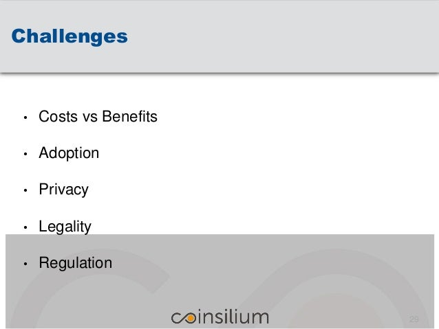 Challenges • Costs vs Benefits • Adoption • Privacy • Legality • Regulation 29