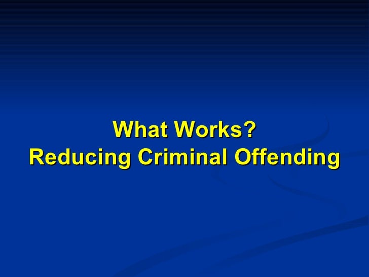 What Works? Reducing Criminal Offending