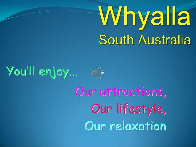 You'll enjoy...Our attractions,Our lifestyle,Our relaxation