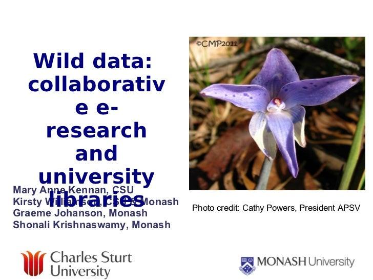 Mary Anne Kennan, CSU Kirsty Williamson, CSU & Monash Graeme Johanson, Monash Shonali Krishnaswamy, Monash Wild data:  col...