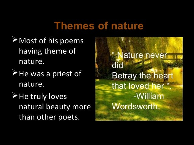 the nature poet william wordsworth Here is a collection of the all-time best famous william wordsworth poems this is a select list of the best famous william wordsworth poetry reading, writing, and enjoying famous william wordsworth poetry (as well as classical and contemporary poems) is a great past time these top poems are the.