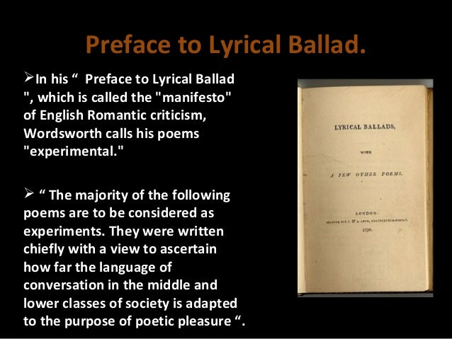a literary analysis of the preface to lyrical ballads On william wordsworth's preface to lyrical ballads the late 18th century saw a fundamental change in the historically rigid structure of poetry, as witnessed by the collection of poems entitled lyrical ballads, penned by.