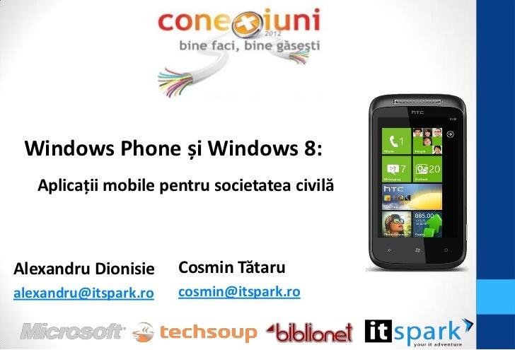Windows Phone și Windows 8:   Aplicaţii mobile pentru societatea civilăAlexandru Dionisie     Cosmin Tătarualexandru@itspa...