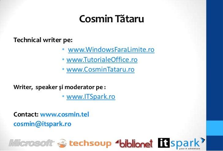 Cosmin TătaruTechnical writer pe:                 • www.WindowsFaraLimite.ro                 • www.TutorialeOffice.ro     ...