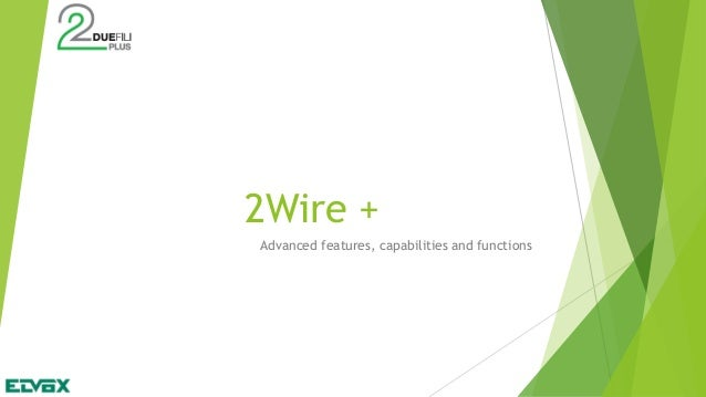 2Wire + Advanced features, capabilities and functions