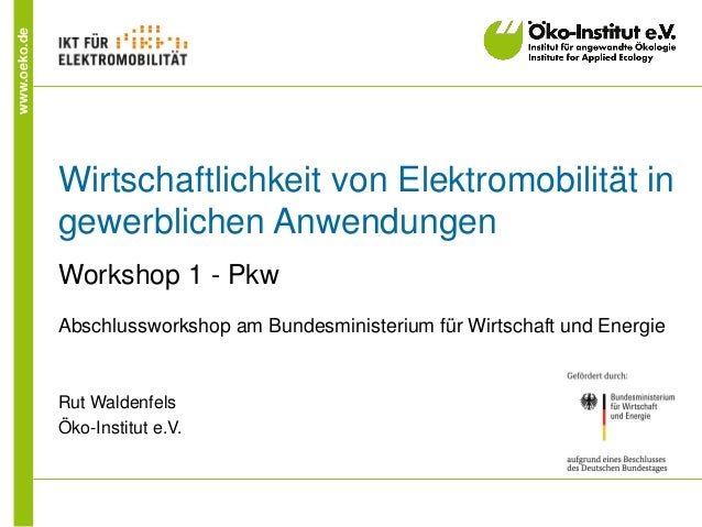 www.oeko.de Wirtschaftlichkeit von Elektromobilität in gewerblichen Anwendungen Workshop 1 - Pkw Abschlussworkshop am Bund...