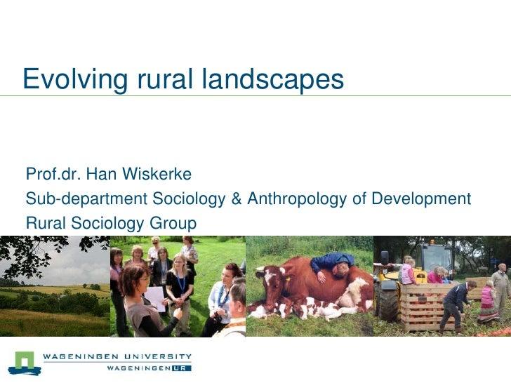 Evolving rural landscapes<br />Prof.dr. Han Wiskerke<br />Sub-department Sociology & Anthropology of Development<br />Rura...