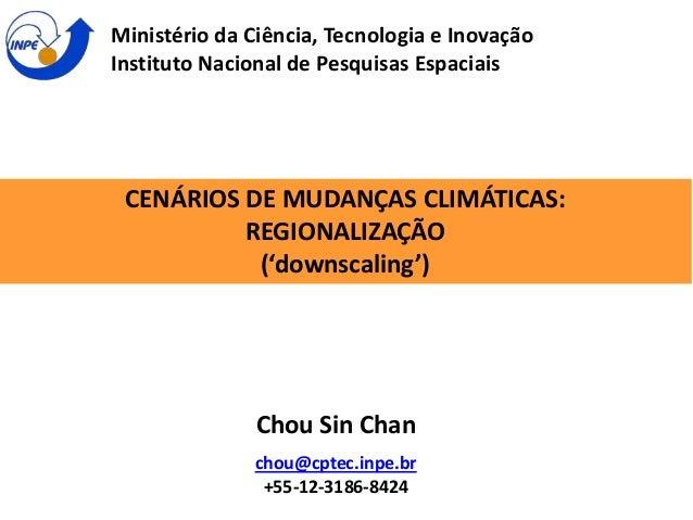 CENÁRIOS DE MUDANÇAS CLIMÁTICAS: REGIONALIZAÇÃO ('downscaling') Ministério da Ciência, Tecnologia e Inovação Instituto Nac...
