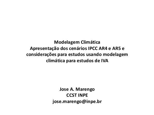 Modelagem Climática Apresentação dos cenários IPCC AR4 e AR5 e considerações para estudos usando modelagem climática para ...