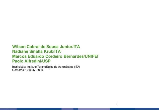 1 1 Instituição: Instituto Tercnológico de Aeronáutica (ITA) Contatos: 12 3947-6880 Wilson Cabral de Sousa Junior/ITA Nadi...