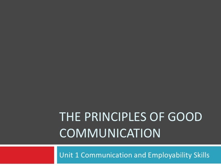 THE PRINCIPLES OF GOODCOMMUNICATIONUnit 1 Communication and Employability Skills