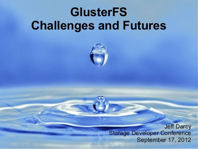 GlusterFS Challenges and Futures Jeff Darcy Storage Developer Conference September 17, 2012