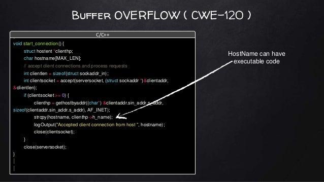 Buffer OVERFLOW ( CWE-120 ) void start_connection() { struct hostent *clienthp; char hostname[MAX_LEN]; // accept client c...
