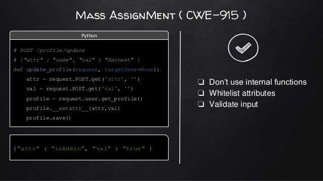 """Mass AssignMent ( CWE-915 ) {""""attr"""" : """"isAdmin"""", """"val"""" : """"true"""" } ❏ Don't use internal functions ❏ Whitelist attributes ❏ ..."""