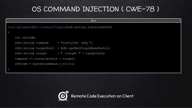 OS COMMAND INJECTION ( CWE-78 ) void bjnupdateAPI::installPlugin(std::string installerPath) { int retCode; std::string com...