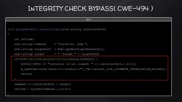 InTEGRITY CHECK BYPASS( CWE-494 ) void bjnupdateAPI::installPlugin(std::string installerPath) { int retCode; std::string c...