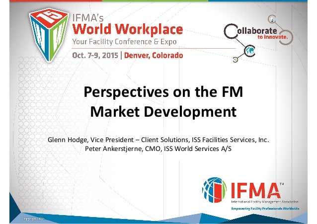 TITLE (MAIN) Title (sub) Perspectives on the FM Market Development Glenn Hodge, Vice President – Client Solutions, ISS Fac...