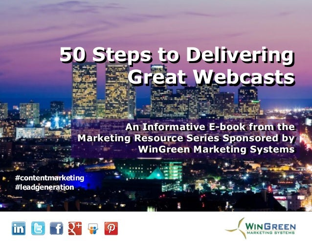 The 2014 Marketing Resource Series from WinGreen Marketing Systems 50 Steps to Delivering Great Webcasts 50 Steps to Deliv...