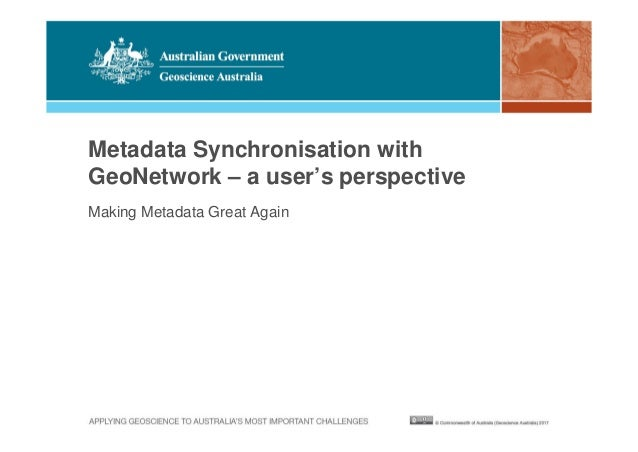 Metadata Synchronisation with GeoNetwork – a user's perspective Making Metadata Great Again