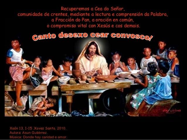 Recuperemos a Cea do Señor,    comunidade de crentes, mediante a lectura e comprensión da Palabra,                  a Frac...
